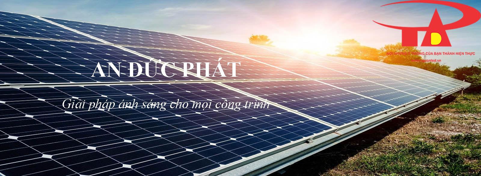 công ty phân phối thiết bị chiếu sáng năng lượng mặt trời loại tốt, chất lượng An Đức Phát